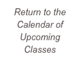 Return to the Calendar of Upcoming Classes
